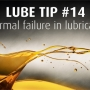 Lube Tip 14: Thermal failure in lubricants